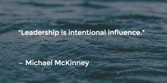 """Leadership is intentional influence."" — Michael McKinney"