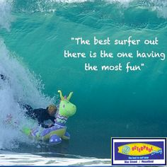 """"""" The best surfer out there is the one having the most fun."""" #Funny #Surfer #Fun"""