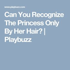 Can You Recognize The Princess Only By Her Hair? | Playbuzz