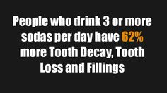 Drinking too much soda can cause tooth decay which will need fillings and dental implants as treatment.