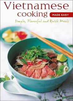 "Vietnamese cooking is famous for its fresh flavors and artfully composed meal it is the true ""light cuisine"" of Asia. Delicate soups and stir-fries, and well-seasoned grilled foods served with rice or"
