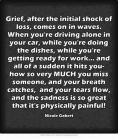 every moment of the day , especially when people don't allow you to grieve properly