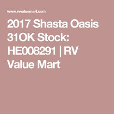 2017 Shasta Oasis 31OK Stock: HE008291 | RV Value Mart