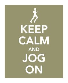 Keep Calm and Jog On  [jogging, walking, running, workout, exercise, work out]