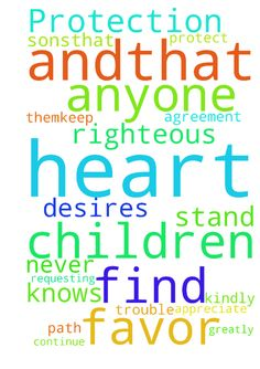 Protection and favor -   I am kindly requesting prayer for my 2 son's.�That God continue to protect them,�keep them on the righteous path, and�that trouble never find them. The Lord knows the desires of my heart are not for myself but for my children. I greatly appreciate anyone who would stand in agreement with me.�   Posted at: https://prayerrequest.com/t/8WV #pray #prayer #request #prayerrequest