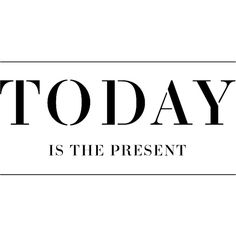 Today is the Present ❤ liked on Polyvore featuring text, words, quotes, fillers, backgrounds, article, phrases and saying