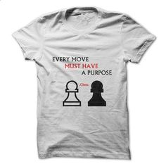 Every Move Must Have A Purpose Chess Shirt - #graphic tee #best sweatshirt. ORDER NOW => https://www.sunfrog.com/No-Category/Every-Move-Must-Have-A-Purpose-Chess-Shirt.html?id=60505