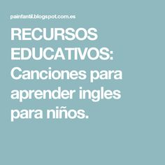 RECURSOS EDUCATIVOS: Canciones para aprender ingles para niños.