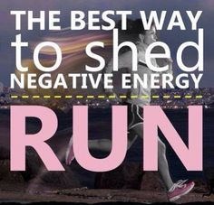 The best way to shed negative energy: RUN!