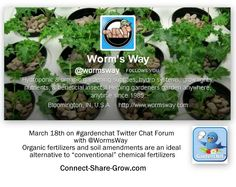 March 18th transcript of  #gardenchat : @wormsway ( twitter) all about organic fertilizers and soil tips! Follow @Worm's Way