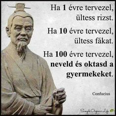 Confucius BC) was a Chinese philosopher and politician of the Spring and Autumn period. The philosophy of Confucius, also known as Confucianism, emphasized personal and governmental morality, correctness of social relationships, justice and sincerity. Confucius Say, Confucius Quotes, Wisdom Quotes, Positive Quotes, Intuition Quotes, Life Quotes, Happiness Quotes, Quotes Quotes, Qoutes