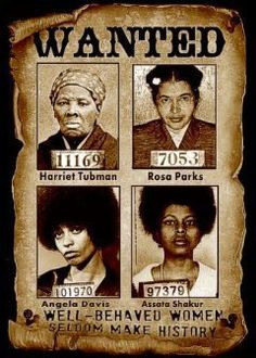 Black History T-shirts, African American T-shirts. Wanted! Well Behaved Women Rarely Make History....