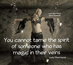 You cannot tame the Spirit of someone who has Magic in their veins ༺♡༻ Wiccan Quotes, Which Witch, Eclectic Witch, Mystique, Wise Women, Believe In Magic, Book Of Shadows, Everything, Inspirational Quotes