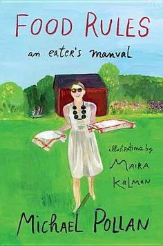 My new favorite book is Food Rules: An Eater's Manual by Michael Pollan, illustrated by Maria Kalman. When I say favorite, I mean FAVORITE. I look at this book every single day. I love everything about it.