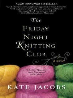 I finished reading The Friday Night Knitting Club by Kate Jacobs, and I think pleasantly surprised is my best description. Again, this was a monthly book selection by our Two Peas Old Timer's on-line book group. Book Club Books, Book Lists, Book 1, This Book, Book Clubs, Book Nerd, I Love Books, Books To Read, My Books