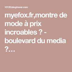 myefox.fr,montre de mode à prix incroables ? - boulevard du media ?…