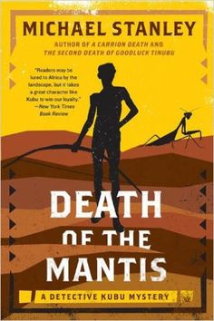 Death of the Mantis: A Detective Kubu Mystery by Michael Stanley. I have really enjoyed this series set in Botswana with an endearing detective, Kubu.
