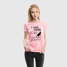 """""""I love your Cat"""" - Say it and I'm yours. Tolle Shirts und Geschenke für Katzenliebhaber. #cat #katze #katzen #kater #love #liebe #haustier #haustiere #tiere #tierfreund #tierisch #tierliebe #sprüche #shirts #geschenke"""