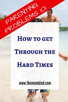 Parenting Problems 101: How To Get Through The Hard Times Keywords: Parenting Tips, Parenting Hacks