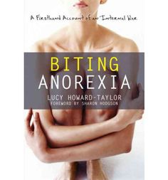 Biting anorexia; I' am currently reading this and am in love. It is perfect in every possible way and doesn't sugarcoat anything. It is legitimate, that's what the world needs to know and understand.