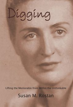 Digging: Lifting the Memorable from Within the Unthinkable by Susan Rostan is a non-fiction history of the author's family. Ms Rostan's research into her husband's family is the basis of this book.