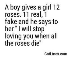 A boy gives a girl 12 roses. 11 real, 1 fake and he says to her I will stop loving you when all the roses die The ultimate pick up line resource. Sweet Pick Up Lines, Smooth Pick Up Lines, Corny Pick Up Lines, Romantic Pick Up Lines, Anti Pick Up Lines, Flirty Quotes, Cute Quotes, Funny Quotes, Funny Memes