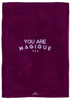 HOTEL MAGIQUE You are Magique art print.  Shop online HOTELMAGIQUE.COM