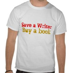 Save a Writer, Buy a book. (And e-books count!)