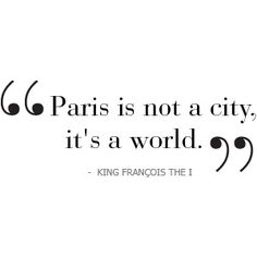 Paris is not a city, it's a world. #quotes