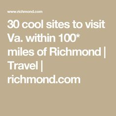 30 cool sites to visit Va. within 100* miles of Richmond | Travel | richmond.com