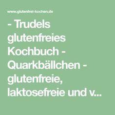 - Trudels glutenfreies Kochbuch - Quarkbällchen - glutenfreie, laktosefreie und vegetarische Rezepte für Brot, Kuchen und mehr!