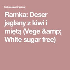 Ramka: Deser jaglany z kiwi i miętą (Vege & White sugar free)