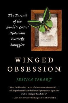 Winged Obsession: The Pursuit of the World's Most Notorious Butterfly Smuggler by Jessica Speart