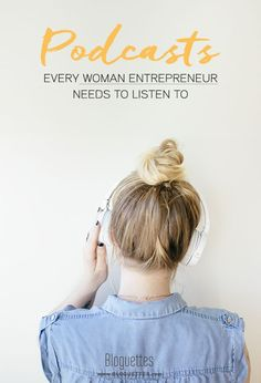 Podcasts Every Women Entrepreneur Needs to Listen to- @bloguettes …