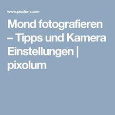 Mond fotografieren – Tipps und Kamera Einstellungen   pixolum