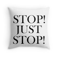 """STOP! JUST STOP!"" Throw Pillows by Divertions 