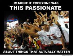 Imagine If Everyone Was This Passionate… about things that really matter!  And let's face it, football is nothing but a stupid, meaningless game, and does not matter one iota!!