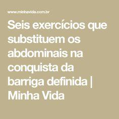 Seis exercícios que substituem os abdominais na conquista da barriga definida | Minha Vida