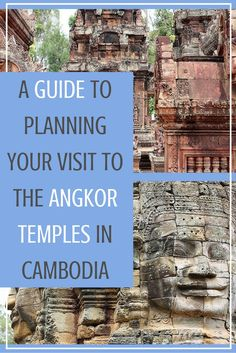 A Guide to Planning Your Visit to the Angkor Temples in Cambodia