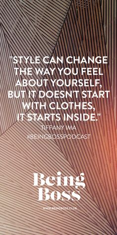 """""""Style can change the way you feel about yourself, but it doesn't start with clothes, it starts inside."""" -Tiffany Ima   Find Your Style   Being Boss Podcast http://beingboss.club/podcast/episode-83-find-your-style-tiffany-ima?utm_campaign=coschedule&utm_source=pinterest&utm_medium=Being%20Boss%20Podcast&utm_content=Episode%20%2383%20%2F%2F%20Find%20Your%20Style%20with%20Tiffany%20Ima"""