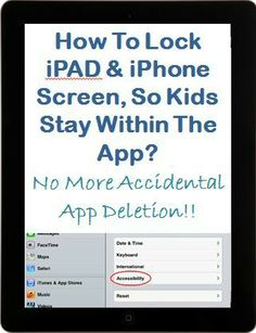 How to lock iPAD or iPhone Screen, so Children Stay within the App You Want Them to? - No More Accidental App Deletion or Unwanted App Re-arrangement! This is awesome!!