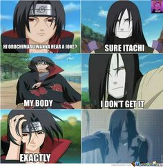 "Naruto » Humor » Meme | ""Hi Orochimaru wanna hear a joke?"" ""Sure Itachi"" ""My body"" ""I don't get it"" ""Exactly"" 