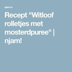 "Recept ""Witloof rolletjes met mosterdpuree"" 