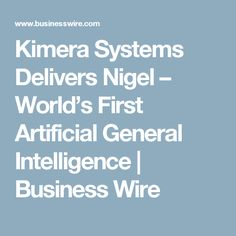 Kimera Systems Delivers Nigel – World's First Artificial General Intelligence | Business Wire