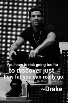 How far can you go? #Drake quotes