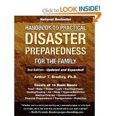 Handbook to Practical Disaster Preparedness for the Family, 2nd Edition --- http://www.amazon.com/Handbook-Practical-Disaster-Preparedness-Edition/dp/1463531109/?tag=affpicntip-20