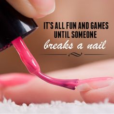 It's all fun and games until someone breaks a nail...then everyone better run…