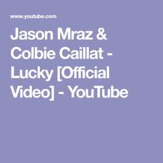 Jason Mraz & Colbie Caillat - Lucky [Official Video] - YouTube
