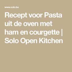 Recept voor Pasta uit de oven met ham en courgette   Solo Open Kitchen