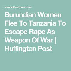 Burundian Women Flee To Tanzania To Escape Rape As Weapon Of War | Huffington Post